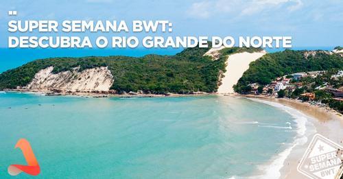 PIPA, NATAL E TOUROS: OS DESTINOS MAIS PROCURADOS DO RIO GRANDE DO NORTE NA SUPER SEMANA BWT