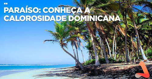 PARAÍSO: CONHEÇA A CALOROSIDADE DOMINICANA